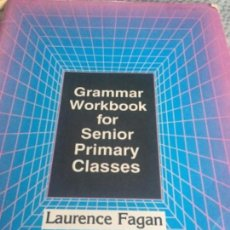 Libros antiguos: GRAMMAR WORKBOOK FOR SENIOR PRIMARY CLASSES PAPERBACK – APRIL, 1989 BY LAURENCE FAGAN (AUTHOR). Lote 153817482