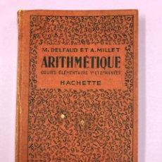 Libros antiguos: ARITHMETIQUE COURS ELEMENTAIRE 1° ET 2° ANNES - DELFAUD ET MILLET. HACHETTE. Lote 159116248