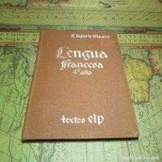 Libros antiguos: LENGUA FRANCESA. E. UGARTE BLASCO. 4º AÑO. TEXTOS ELP. 1ª EDICIÓN. NO CONSTA AÑO.. Lote 165675746