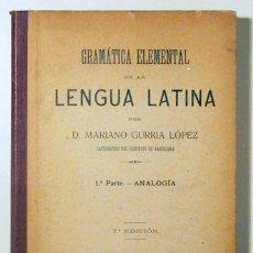 Libros antiguos: GURRIA LÓPEZ, MARIANO - GRAMÁTICA ELEMENTAL DE LA LENGUA LATINA - BARCELONA 1910. Lote 166357984