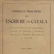 Libros antiguos: CONSELLS PRÀCTICHS PER ESCRIURE EN CATALÀ AIXÍ EN LO PRINCIPAT... BCN : BIB. NOVA, 1916. . Lote 172219884