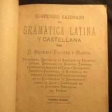 Libros antiguos: COMPENDIO RAZONADO DE GRAMÁTICA LATINA Y CASTELLANA. AQUILINO FUENTES Y MARTÍN. SEVILLA. 1882.. Lote 190708370