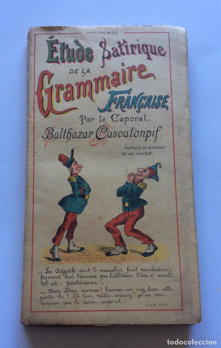 ÉTUDE SATIRIQUE DE LA GRAMMAIRE FRANÇAISE PAR LE CAPORAL BALTHAZAR CASCATONPIF 1893 (Libros Antiguos, Raros y Curiosos - Cursos de Idiomas)