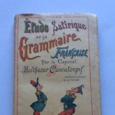 Libros antiguos: ÉTUDE SATIRIQUE DE LA GRAMMAIRE FRANÇAISE PAR LE CAPORAL BALTHAZAR CASCATONPIF 1893. Lote 205011595