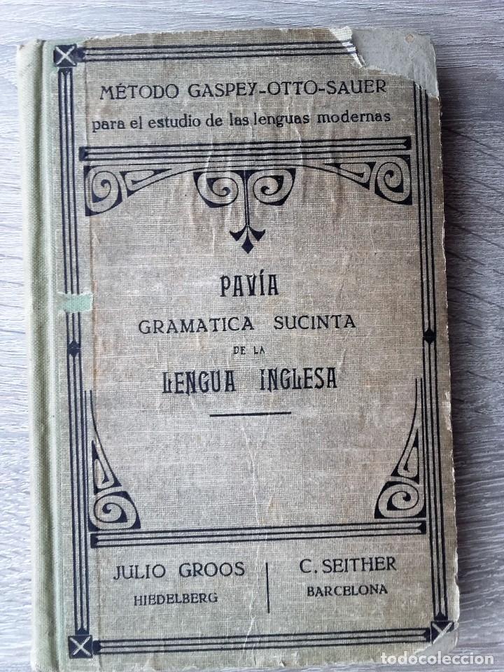 PAVIA GRAMATICA SUCINTA DE LA LENGUA INGLESA, JULIO GROOS HEIDELBERG, METODO GASPEY (Libros Antiguos, Raros y Curiosos - Cursos de Idiomas)