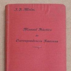 Libros antiguos: MANUAL PRACTICO DE CORRESPONDENCIA FRANCESA. J. B. MELZI. P. ORRIER, EDITOR.. Lote 221594153