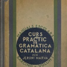 Libros antiguos: JERONI MARVÀ. CURS PRÀCTIC DE GRAMATICA CATALANA. BARCELONA,BARCINO. VOL. I. 1934. TEXTO EN CATALÁN.. Lote 244725080