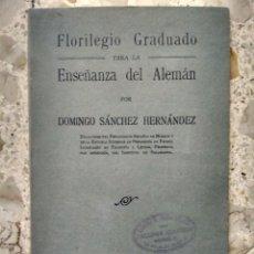 Libros antiguos: FLORILEGIO GRADUADO PARA LA ENSEÑANZA DEL ALEMÁN - DOMINGO SÁNCHEZ HERNÁNDEZ - 1928. Lote 261280735