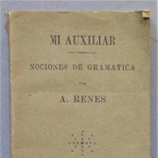 Libros antiguos: 1920.- MI AUXILIAR. NOCIONES DE GRAMATICA. RENES. Lote 275145328