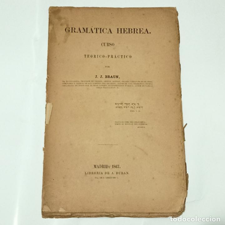 GRAMATICA HEBREA CUESO TEORICO-PRACTICO BRAUN J.J. EDITORIAL: LIBRERIA DE A. DURAN, 1867 (Libros Antiguos, Raros y Curiosos - Cursos de Idiomas)