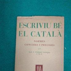 Libros antiguos: ESCRIVIU BE EL CATALÀ. NORMES CONCISES I PRECISES. VICENT CODINA. EDITORIAL MIQUEL ARYMANY. Lote 293725003