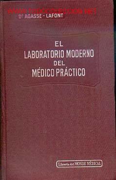 AGASSE LAFONT - .EL LABORATORIO MODERNO DEL MEDICO PRACTICO (Libros Antiguos, Raros y Curiosos - Ciencias, Manuales y Oficios - Medicina, Farmacia y Salud)