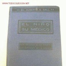 Libros antiguos: EL NIÑO Y SU MÉDICO,GUÍA PRÁCTICA DE LA HIGIENE Y ENFERNEDADES DE LA INFANCIA-1921- ALBERTO B. BALL. Lote 26249740