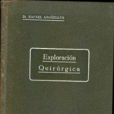 Libros antiguos: MEDICINA. EXPLORACION QUIRURGICA POR R. ARGUELLES. ED. CIENTIFICO-MEDICA 1930. Lote 10657684