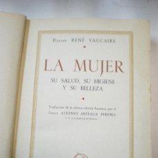Libros antiguos: DR. RENE VAUCAIRE LA MUJER SU SALUD SU HIGIENE Y SU BELLEZA EDITOR JOAQUIN GIL BARCELONA 1936 3º ED. Lote 17042662