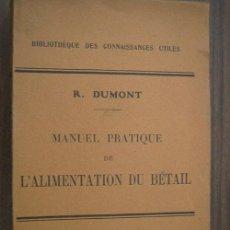 Libros antiguos: MANUEL PRATIQUE DE L'ALIMENTATION DU BÉTAIL. DUMONT, R. 1921. J.B. BAILLIÈRE ET FILS. Lote 20700547