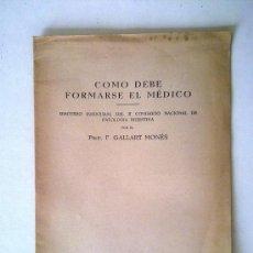 Libros antiguos: COMO DEBE FORMARSE EL MEDICO, F. GALLART MONES. Lote 24100499