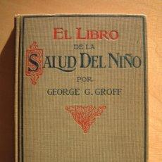 Libros antiguos: EL LIBRO DE LA SALUD DEL NIÑO - GEORGE GROFF - SILVER, BURDET 1903 · RARO. Lote 27020911