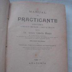 Libros antiguos: MANUAL DEL PRACTICANTE, POR EL DOCTOR ARTURO CUBELLS BLASCO. TOMO 1º ANATOMÍA. VALENCIA 1918.. Lote 26421305