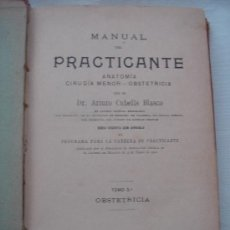 Libros antiguos: MANUAL DEL PRACTICANTE, POR EL DOCTOR ARTURO CUBELLS BLASCO. TOMO 3º OBSTETRICIA. VALENCIA 1903.. Lote 26421315