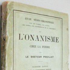 Libros antiguos: 1880. L'ONANISME CHEZ LA FEMME. POUILLET. ONANISMO FEMENINO. EXTRAVIOS SECRETOS. MASTURBACIÓN.. Lote 25402484