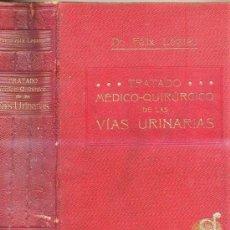 Libros antiguos: FÉLIX LEGUEU : VÍAS URINARIAS (1913) PRIMERA EDICIÓN DE ESTA OBRA, EN UN TOMO.. Lote 26984639