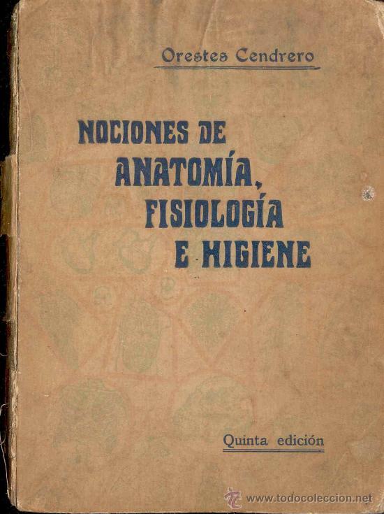 NOCIONES DE ANATOMIA, FISIOLOGIA E HIGIENE POR ORESTES CENDRERO, 5ª EDICION 1926 (Libros Antiguos, Raros y Curiosos - Ciencias, Manuales y Oficios - Medicina, Farmacia y Salud)