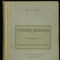 Libros antiguos: PATOLOGÍA QUIRÚRGICA, DR, LOZANO, TRAUMATISMOS Y NEOPLASMAS, ZARAGOZA, 1924. Lote 29104814