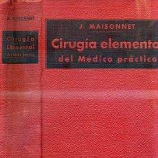 Libros antiguos: MAISONNET : CIRUGÍA ELEMENTAL DEL MÉDICO PRÁCTICO (1931) ILUSTRADO CON 723 FIGURAS. Lote 30694615