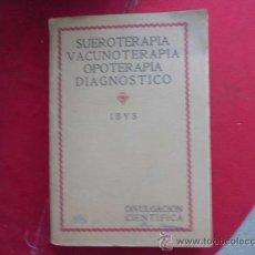 Libros antiguos: LIBRO SUEROTERAPIA VACUNOTERAPIA OPOTERAPIA DIAGNOSTICO IBYS 1926 L-2053. Lote 33715923