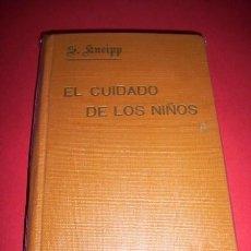 Libros antiguos: KNEIPP, SEBASTIÁN - EL CUIDADO DE LOS NIÑOS : AVISOS Y CONSEJOS PARA TRATARLOS.... Lote 33983471