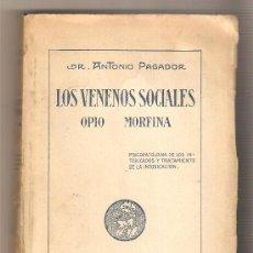 Libros antiguos: LOS VENENOS SOCIALES. OPIO. MORFINA. .- DR. ANTONIO PAGADOR.. Lote 35826222