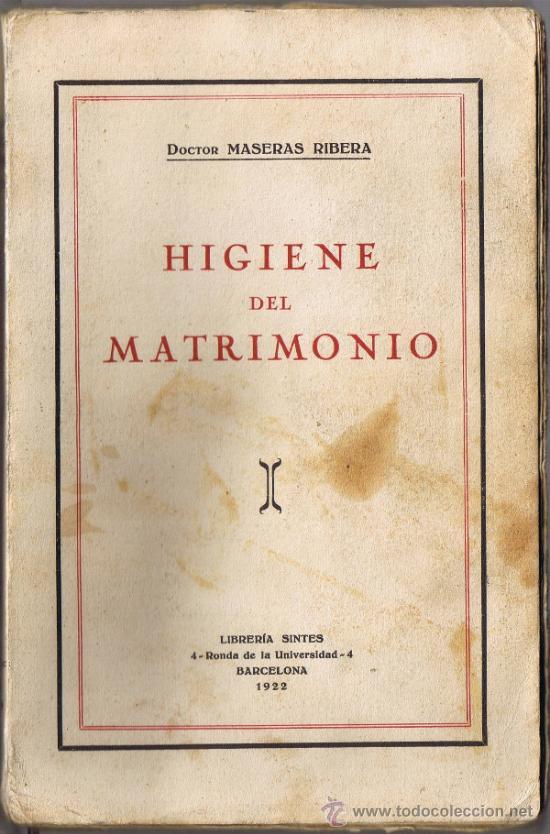 HIGIENE DEL MATRIMONIO - M MASERAS RIBERA - 1922 - LIBRERÍA SINTES - BARCELONA (Libros Antiguos, Raros y Curiosos - Ciencias, Manuales y Oficios - Medicina, Farmacia y Salud)