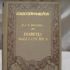 Libros antiguos: DIABETES AGLUCOSÚRICA. DIABETES OCULTA. DIABETES LATENTE. ESCUDERO PEDRO. . BARCELONA. 1930. Lote 3633434