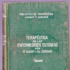 Libros antiguos: TERAPÉUTICA DE LAS ENFERMEDADES CUTÁNEAS POR P. AUDRY Y DR. DURAND. SALVAT EDITORES. BARCELONA.1930.. Lote 39799919