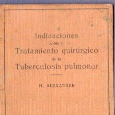 Libros antiguos: INDICACIONES SOBRE EL TRATAMIENTO QUIRÚRGICO DE LA TUBERCULOSIS PULMONAR. DR. HANS ALEXANDER.. Lote 39801211