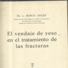 Libros antiguos: EL VENDAJE DE YESO EN EL TRATAMIENTO DE LAS FRACTURAS. L. BOSH AVILÉS. EDI. SINTES.BARCELONA. 1931. Lote 41129862