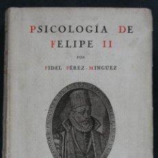 Libros antiguos: PSICOLOGIA DE FELIPE II. CONFERENCIAS DADAS EN LA REAL ACADEMIA DE JURISPRUDENCIA. F. PEREZ MINGUEZ. Lote 41591972