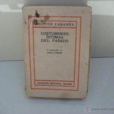 Libros antiguos: COSTUMBRES INTIMAS DEL PASADO,1928,1ª SERIE,DOCOTOR CABANÉS. Lote 43222512