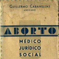 Libros antiguos: CABANELLAS : ABORTO MÉDICO JURÍDICO SOCIAL (1934) SEGUNDA REPÚBLICA. Lote 43881226