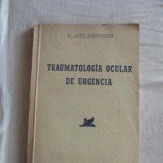 Libros antiguos: TRAUMATOLOGIA OCULAR DE URGENCIA POR JOSE CASANOVAS . Lote 43941021