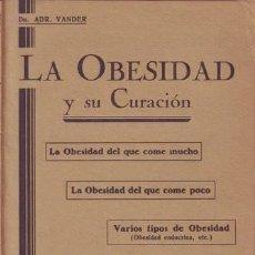 Libros antiguos: VANDER, DR. ADR: LA OBESIDAD Y SU CURACION. CON 53 GRABADOS. 1932 - PRIMERA EDICIÓN ESPAÑOLA. . Lote 44043152