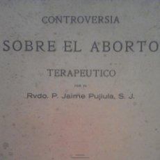 Libros antiguos: CONTROVERSIA SOBRE EL ABORTO TERAPEUTICO /RDO. JAIME PUJIULA / MURCIA 1930. Lote 44190737