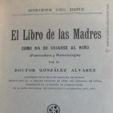 Libros antiguos: GONZALEZ ALVAREZ. HIGIENE ( PUERICULTURA ) NIÑO LIBRO DE LAS MADRES 1914 ,HERDERO: DENTICIÓN 1908. Lote 45104501