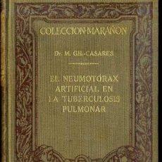 Libros antiguos: COLECCIÓN MARAÑÓN : GIL CASARES - NEUMOTÓRAX ARTIFICIAL EN TUBERCULOSIS PULMONAR (MARIN, 1929). Lote 47488609