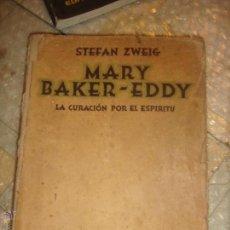 Libros antiguos: ANTIGUO LIBRO DE STEFAN ZWEIG: MARY BAKER- EDDY LA CURACIÓN POR EL ESPIRITU / AÑOS 40-50. Lote 45400276
