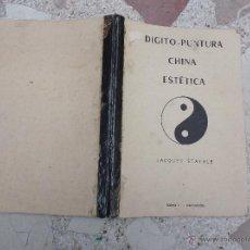 Libros antiguos: DIGITO-PUNTURA CHINA ESTETICA DE JACQUES STAEHLE, TOMO -1,21X29,88 PAGINAS ,. Lote 49440596