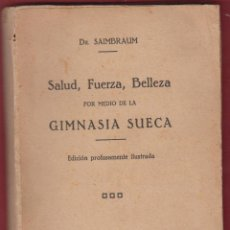 Libros antiguos: SALUD FUERZA Y BELLEZA POR MEDIO GIMNASIA SUECA-DR.SAMBRAUM-ILUSTRADO150 PAG-LM37. Lote 49989899
