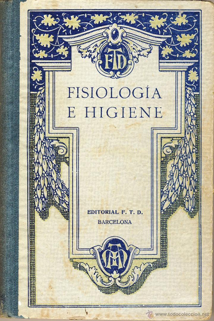 FISIOLAGÍA E HIGIENE.- EDITORIAL F.T.D.- BARCELONA.- 1929.- (Libros Antiguos, Raros y Curiosos - Ciencias, Manuales y Oficios - Medicina, Farmacia y Salud)