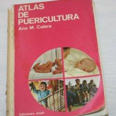 Libros antiguos: LIBRO, ATLAS DE PUERICULTURA, ANA MARIA CALERA, EDICIONES JOVER 1976 . Lote 50534577